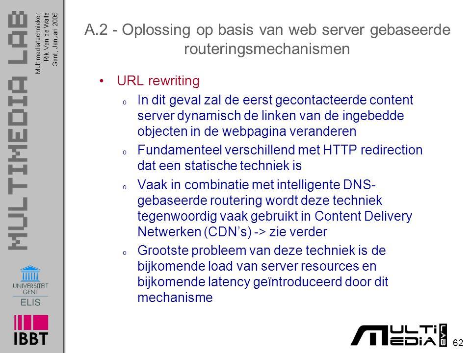 Multimediatechnieken 62 Rik Van de WalleGent, Januari 2005 A.2 - Oplossing op basis van web server gebaseerde routeringsmechanismen URL rewriting o In
