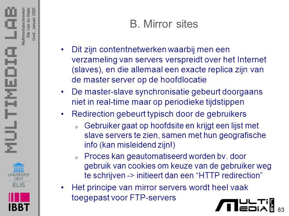 Multimediatechnieken 63 Rik Van de WalleGent, Januari 2005 B. Mirror sites Dit zijn contentnetwerken waarbij men een verzameling van servers verspreid