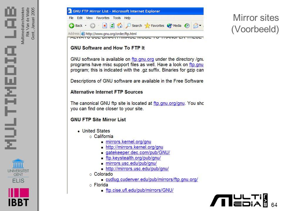 Multimediatechnieken 64 Rik Van de WalleGent, Januari 2005 Mirror sites (Voorbeeld)