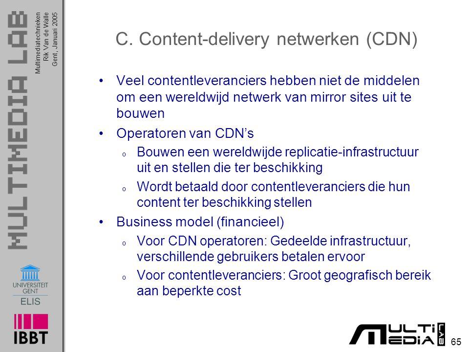 Multimediatechnieken 65 Rik Van de WalleGent, Januari 2005 C. Content-delivery netwerken (CDN) Veel contentleveranciers hebben niet de middelen om een