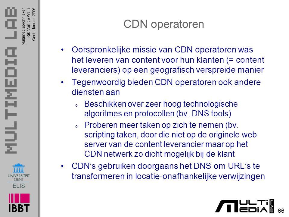 Multimediatechnieken 66 Rik Van de WalleGent, Januari 2005 CDN operatoren Oorspronkelijke missie van CDN operatoren was het leveren van content voor h