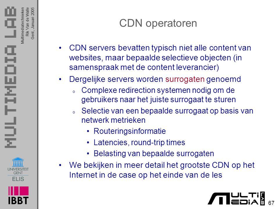 Multimediatechnieken 67 Rik Van de WalleGent, Januari 2005 CDN operatoren CDN servers bevatten typisch niet alle content van websites, maar bepaalde s