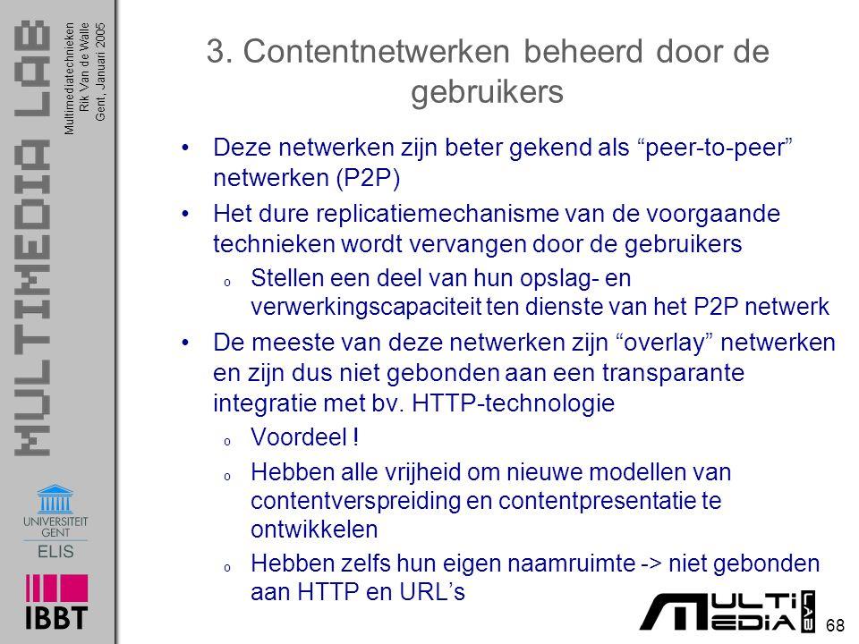 """Multimediatechnieken 68 Rik Van de WalleGent, Januari 2005 3. Contentnetwerken beheerd door de gebruikers Deze netwerken zijn beter gekend als """"peer-t"""
