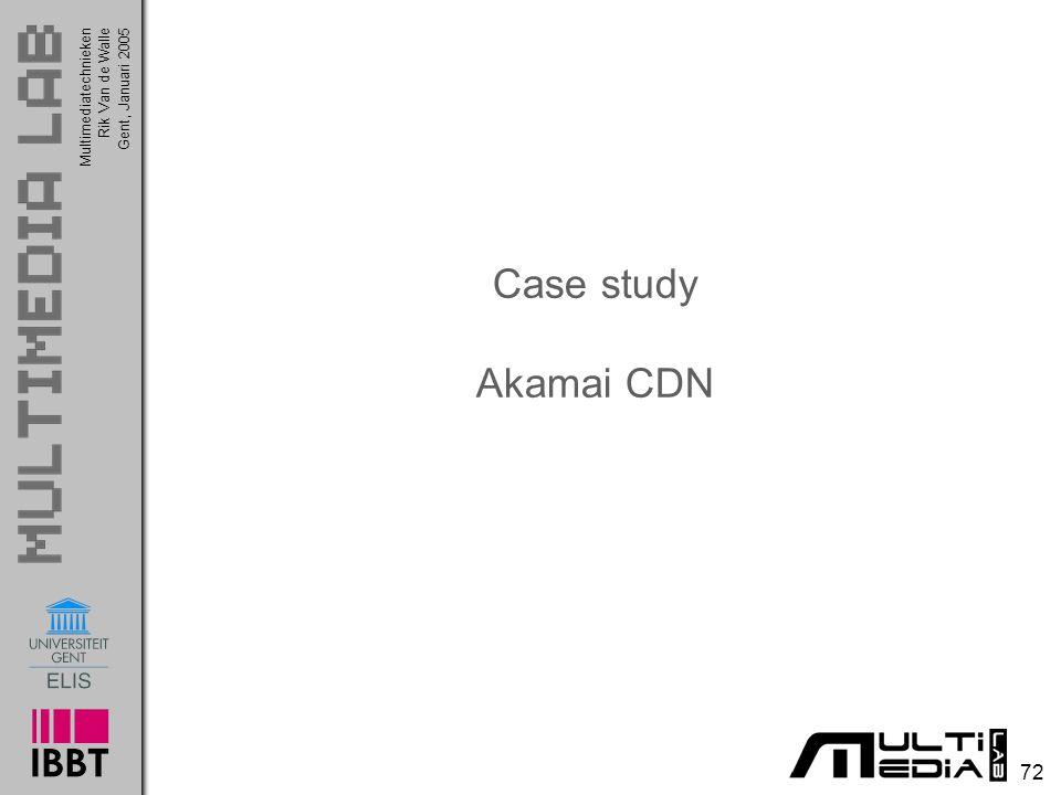 Multimediatechnieken 72 Rik Van de WalleGent, Januari 2005 Case study Akamai CDN