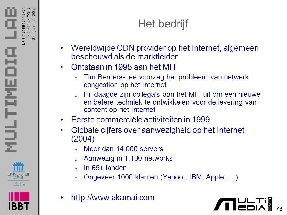 Multimediatechnieken 73 Rik Van de WalleGent, Januari 2005 Het bedrijf Wereldwijde CDN provider op het Internet, algemeen beschouwd als de marktleider