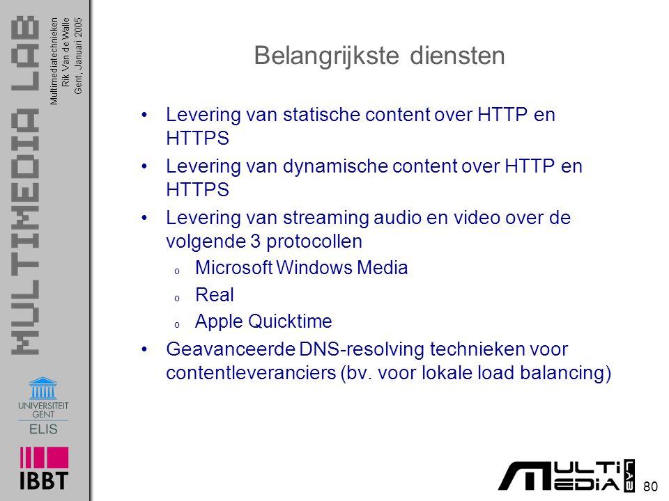 Multimediatechnieken 80 Rik Van de WalleGent, Januari 2005 Belangrijkste diensten Levering van statische content over HTTP en HTTPS Levering van dynam