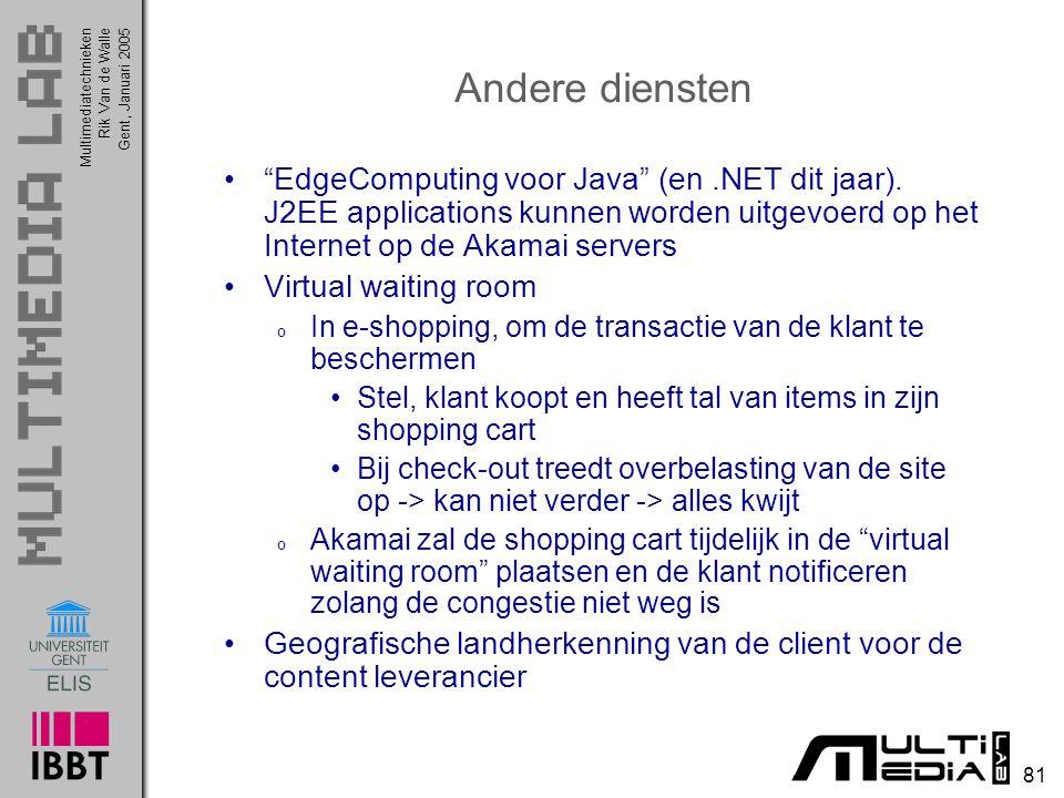 """Multimediatechnieken 81 Rik Van de WalleGent, Januari 2005 Andere diensten """"EdgeComputing voor Java"""" (en.NET dit jaar). J2EE applications kunnen worde"""