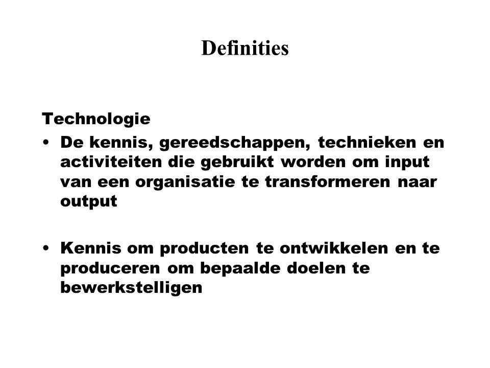 Definities Technologie De kennis, gereedschappen, technieken en activiteiten die gebruikt worden om input van een organisatie te transformeren naar ou