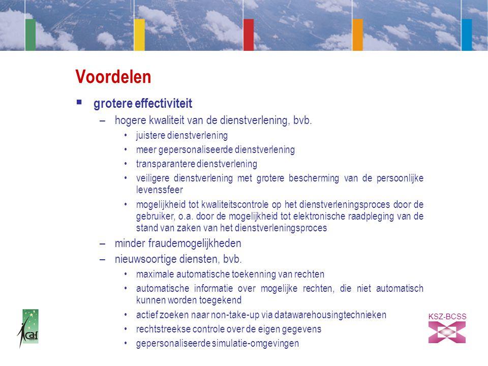 KSZ-BCSS Voordelen  grotere effectiviteit –hogere kwaliteit van de dienstverlening, bvb.
