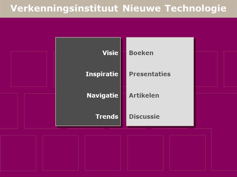 Verkenningsinstituut Nieuwe Technologie Visie Inspiratie Navigatie Trends Visie Inspiratie Navigatie Trends Boeken Presentaties Artikelen Discussie Boeken Presentaties Artikelen Discussie