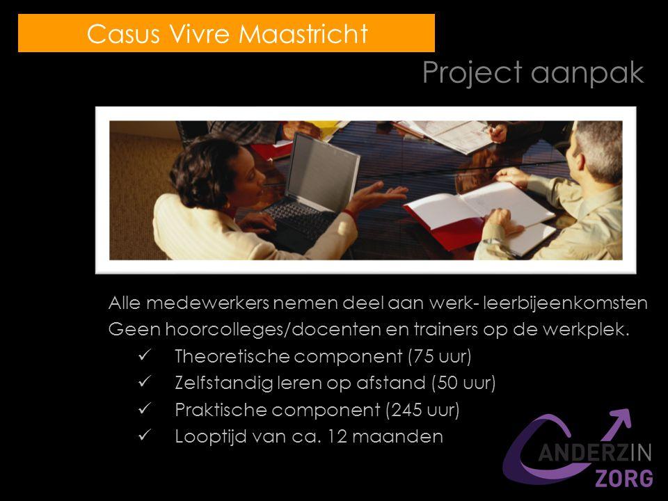 Project aanpak Alle medewerkers nemen deel aan werk- leerbijeenkomsten Geen hoorcolleges/docenten en trainers op de werkplek.
