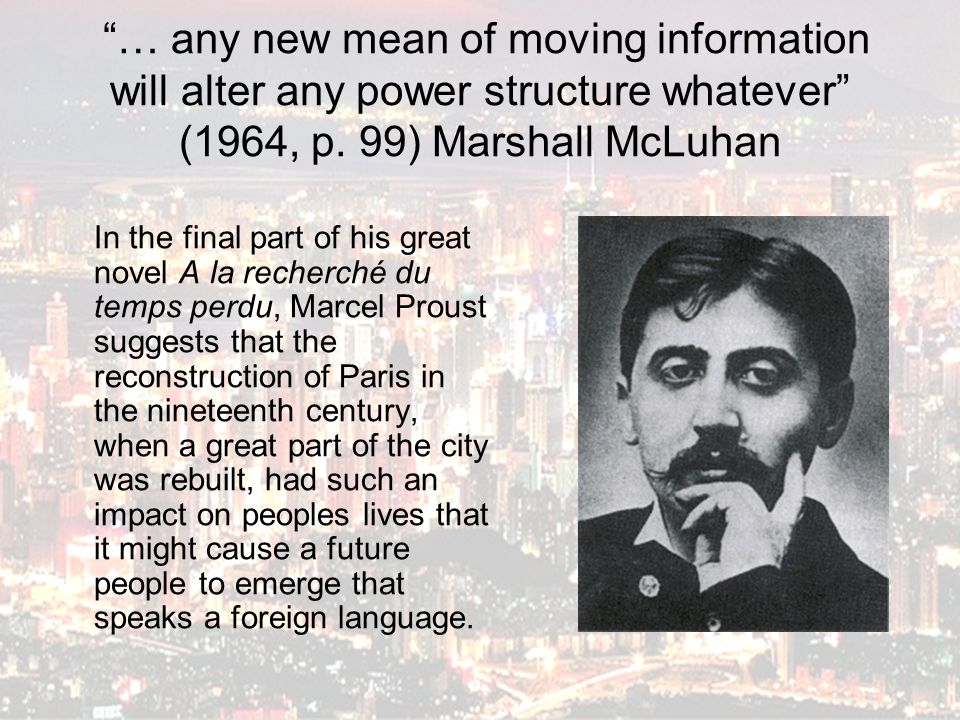 """… any new mean of moving information will alter any power structure whatever"" (1964, p. 99) Marshall McLuhan In the final part of his great novel A l"