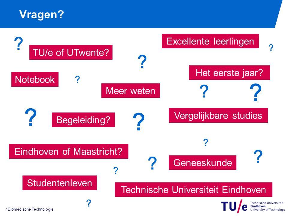 Vragen? / Biomedische Technologie TU/e of UTwente? Het eerste jaar? Begeleiding? Vergelijkbare studies Eindhoven of Maastricht? Notebook Excellente le