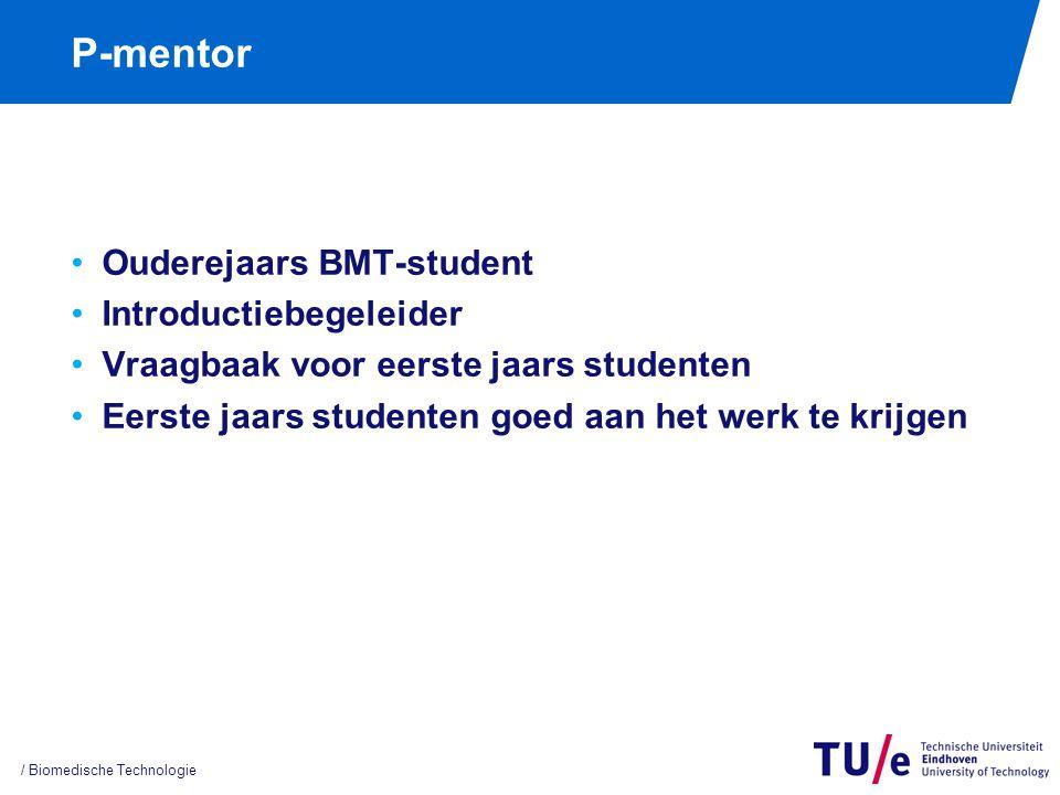 P-mentor Ouderejaars BMT-student Introductiebegeleider Vraagbaak voor eerste jaars studenten Eerste jaars studenten goed aan het werk te krijgen / Biomedische Technologie