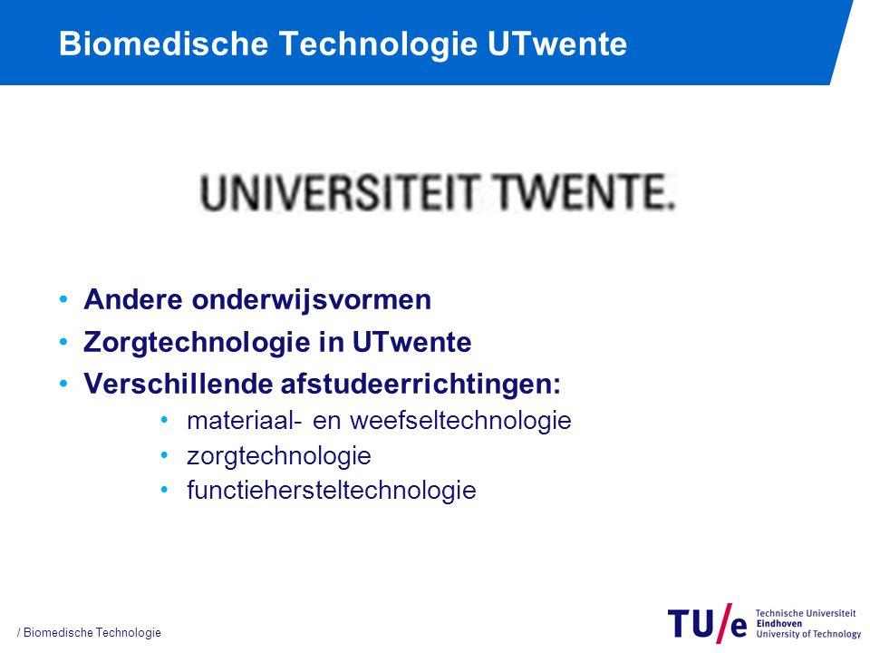 Biomedische Technologie UTwente / Biomedische Technologie Andere onderwijsvormen Zorgtechnologie in UTwente Verschillende afstudeerrichtingen: materiaal- en weefseltechnologie zorgtechnologie functiehersteltechnologie
