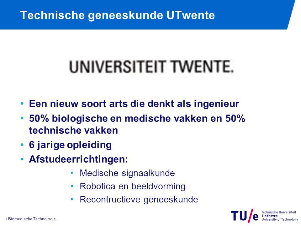 Technische geneeskunde UTwente Een nieuw soort arts die denkt als ingenieur 50% biologische en medische vakken en 50% technische vakken 6 jarige oplei