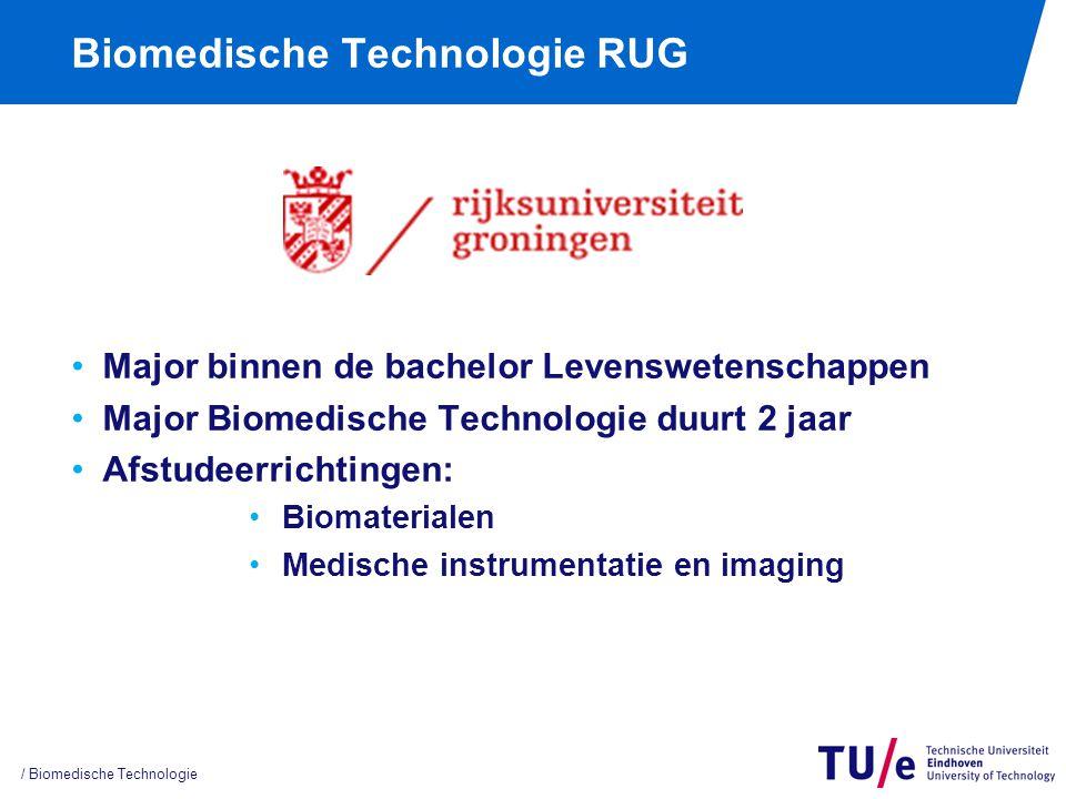 Biomedische Technologie RUG Major binnen de bachelor Levenswetenschappen Major Biomedische Technologie duurt 2 jaar Afstudeerrichtingen: Biomaterialen Medische instrumentatie en imaging / Biomedische Technologie