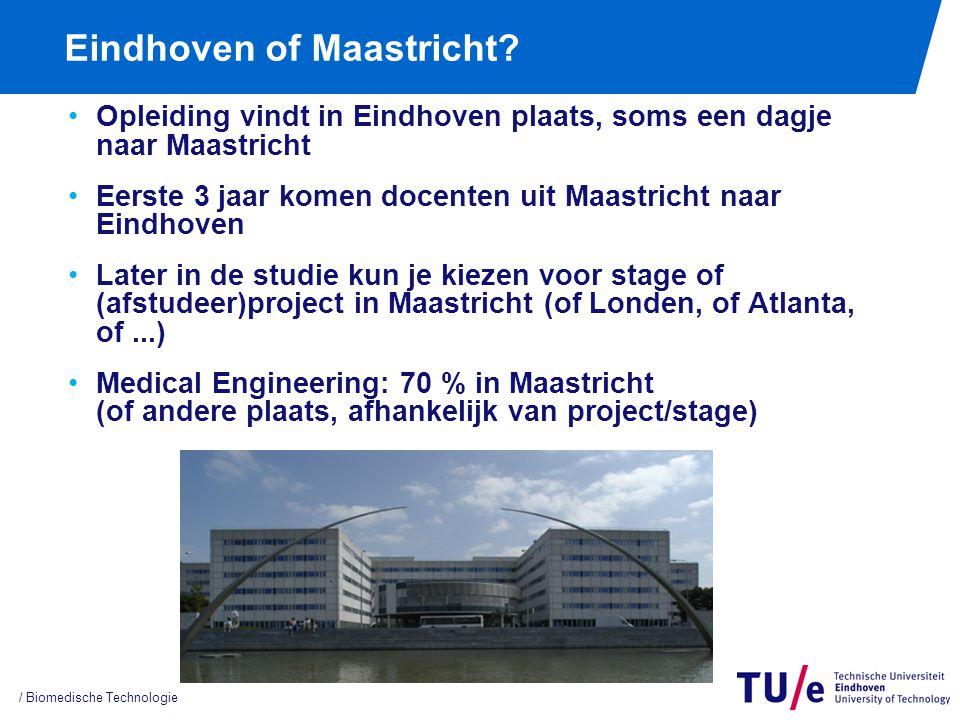 Eindhoven of Maastricht? Opleiding vindt in Eindhoven plaats, soms een dagje naar Maastricht Eerste 3 jaar komen docenten uit Maastricht naar Eindhove