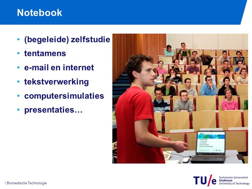 Notebook (begeleide) zelfstudie tentamens e-mail en internet tekstverwerking computersimulaties presentaties… / Biomedische Technologie