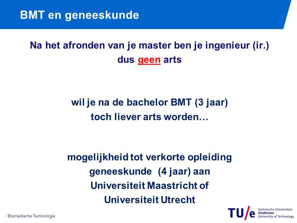 BMT en geneeskunde Na het afronden van je master ben je ingenieur (ir.) dus geen arts wil je na de bachelor BMT (3 jaar) toch liever arts worden… moge