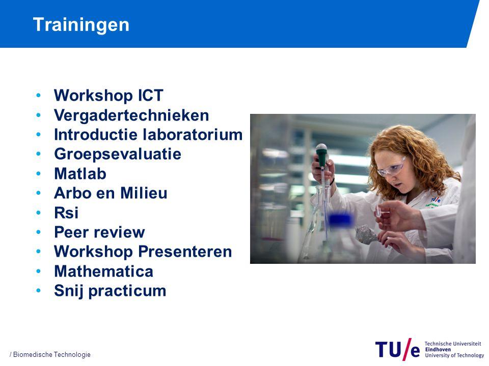 Trainingen / Biomedische Technologie Workshop ICT Vergadertechnieken Introductie laboratorium Groepsevaluatie Matlab Arbo en Milieu Rsi Peer review Workshop Presenteren Mathematica Snij practicum