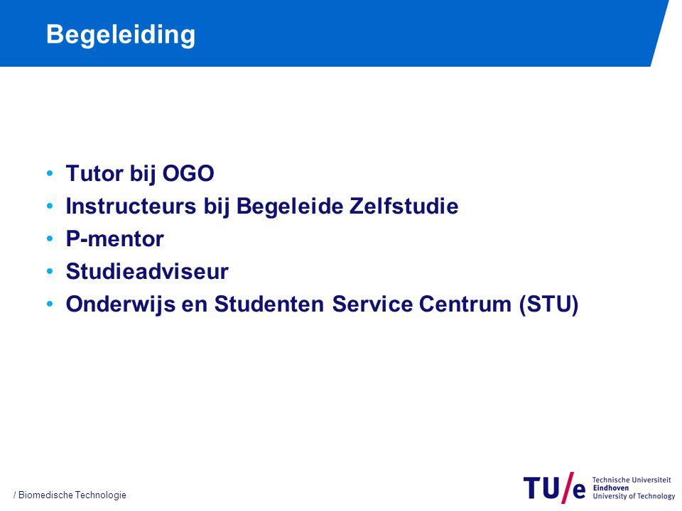 Begeleiding Tutor bij OGO Instructeurs bij Begeleide Zelfstudie P-mentor Studieadviseur Onderwijs en Studenten Service Centrum (STU) / Biomedische Tec