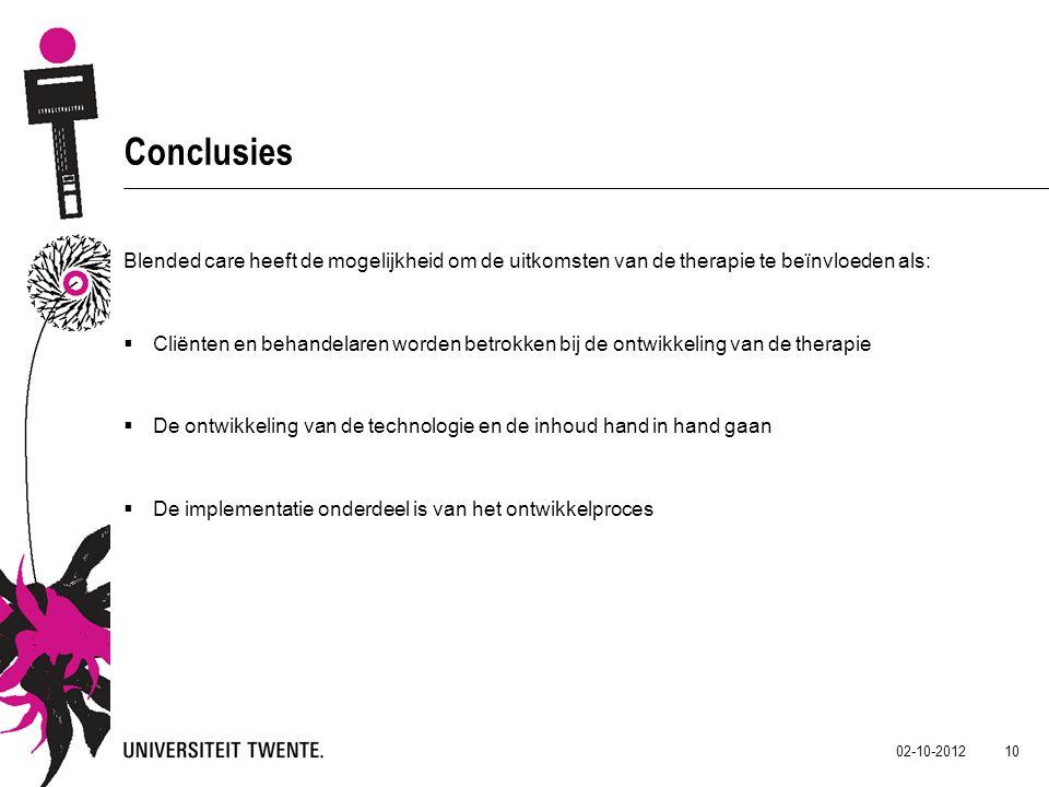 02-10-2012 10 Conclusies Blended care heeft de mogelijkheid om de uitkomsten van de therapie te beïnvloeden als:  Cliënten en behandelaren worden bet