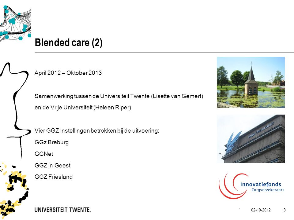 02-10-2012' 3 Blended care (2) April 2012 – Oktober 2013 Samenwerking tussen de Universiteit Twente (Lisette van Gemert) en de Vrije Universiteit (Hel