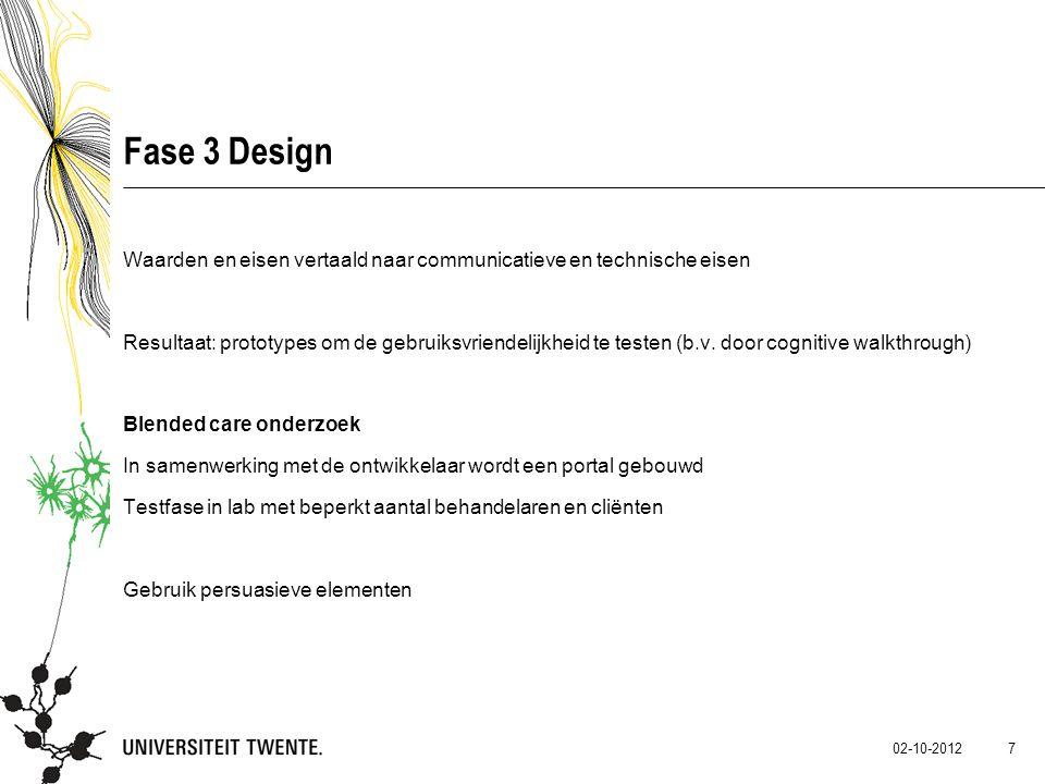 02-10-2012 7 Fase 3 Design Waarden en eisen vertaald naar communicatieve en technische eisen Resultaat: prototypes om de gebruiksvriendelijkheid te te
