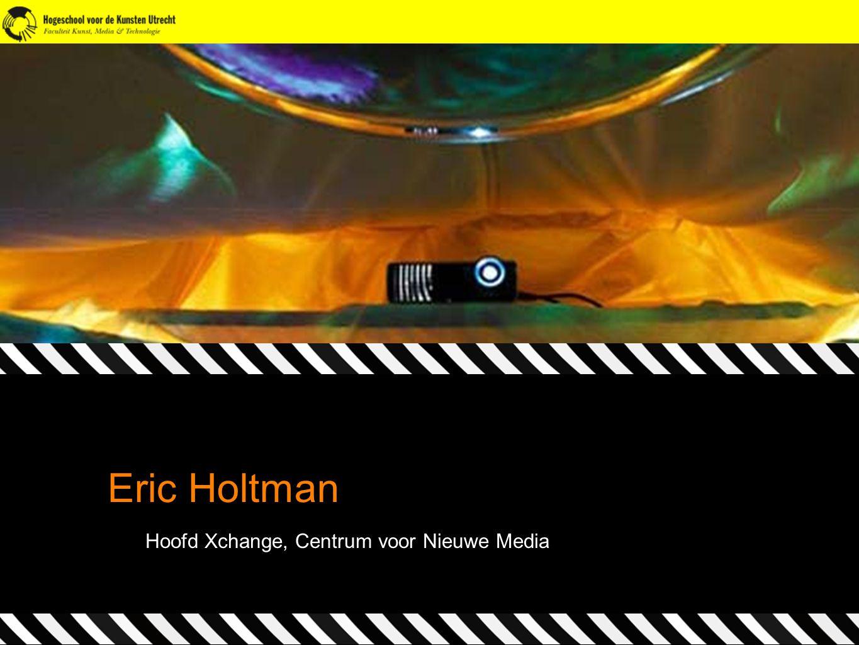 Eric Holtman Hoofd Xchange, Centrum voor Nieuwe Media