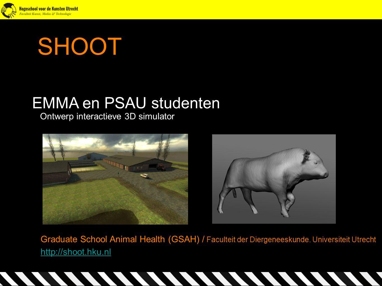 SHOOT EMMA en PSAU studenten Ontwerp interactieve 3D simulator http://shoot.hku.nl Graduate School Animal Health (GSAH) / Faculteit der Diergeneeskund