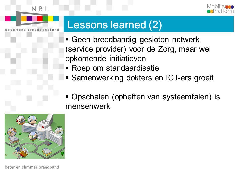 Lessons learned (2)  Geen breedbandig gesloten netwerk (service provider) voor de Zorg, maar wel opkomende initiatieven  Roep om standaardisatie  S