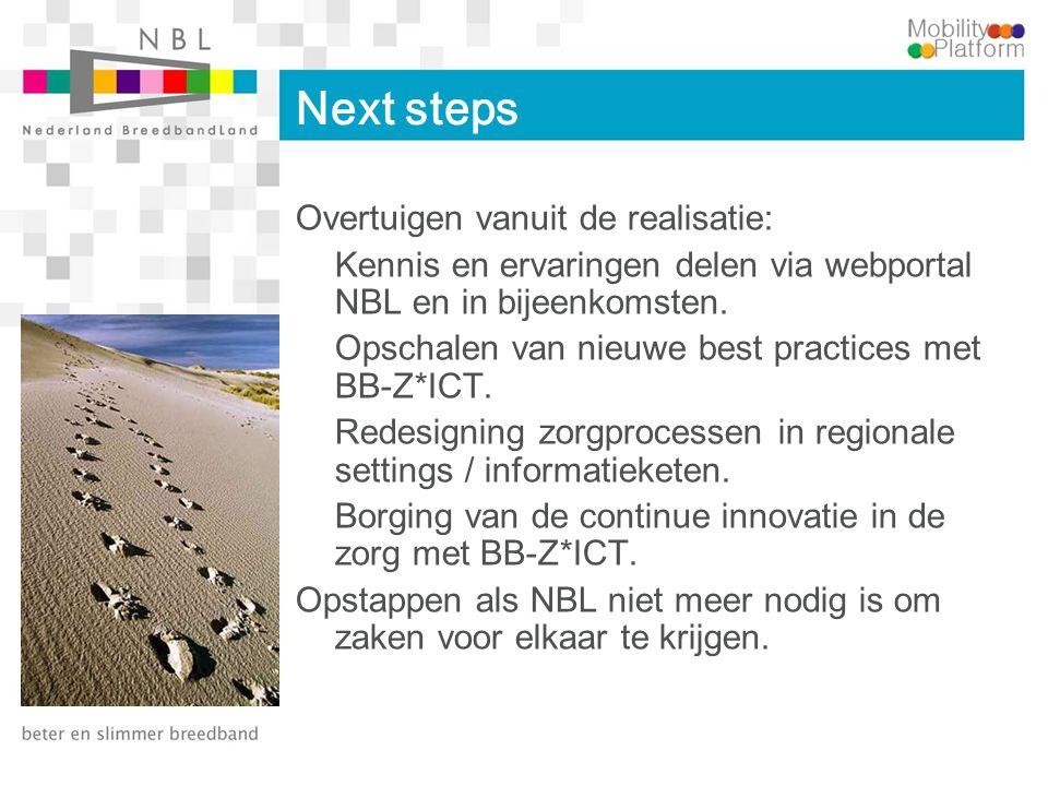 Next steps Overtuigen vanuit de realisatie: Kennis en ervaringen delen via webportal NBL en in bijeenkomsten. Opschalen van nieuwe best practices met