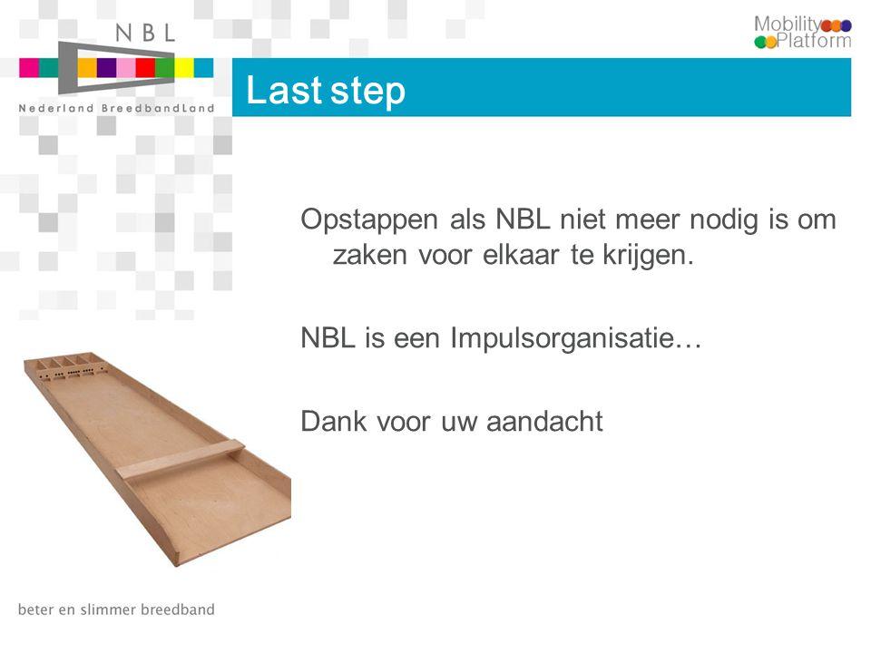 Last step Opstappen als NBL niet meer nodig is om zaken voor elkaar te krijgen. NBL is een Impulsorganisatie… Dank voor uw aandacht