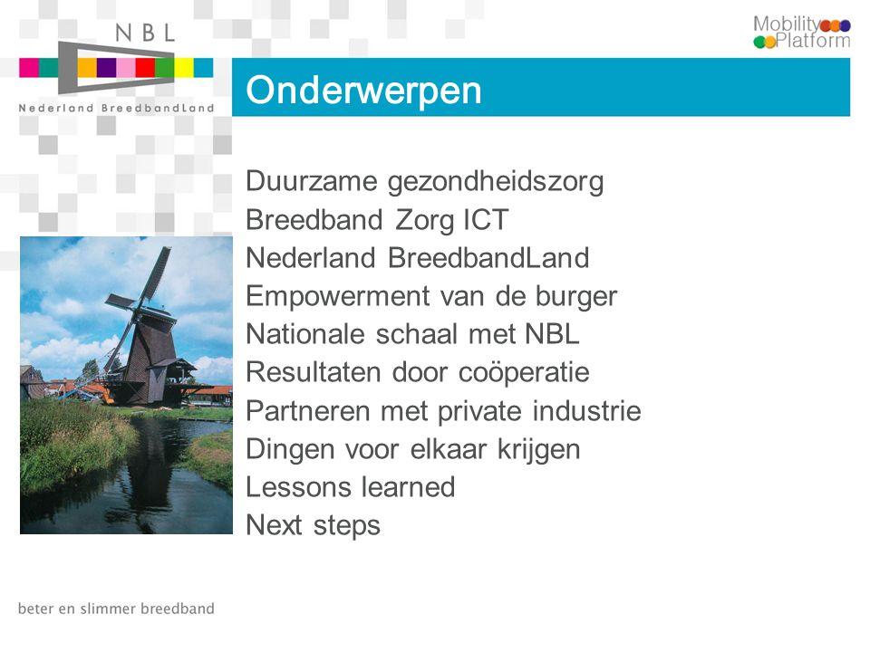 Onderwerpen Duurzame gezondheidszorg Breedband Zorg ICT Nederland BreedbandLand Empowerment van de burger Nationale schaal met NBL Resultaten door coö