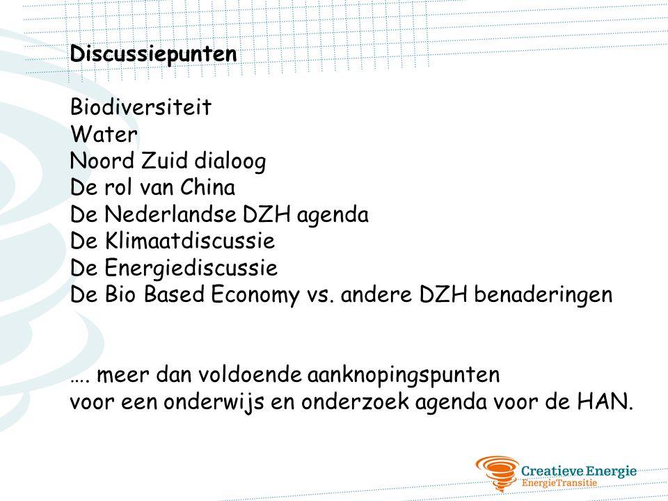Discussiepunten Biodiversiteit Water Noord Zuid dialoog De rol van China De Nederlandse DZH agenda De Klimaatdiscussie De Energiediscussie De Bio Base