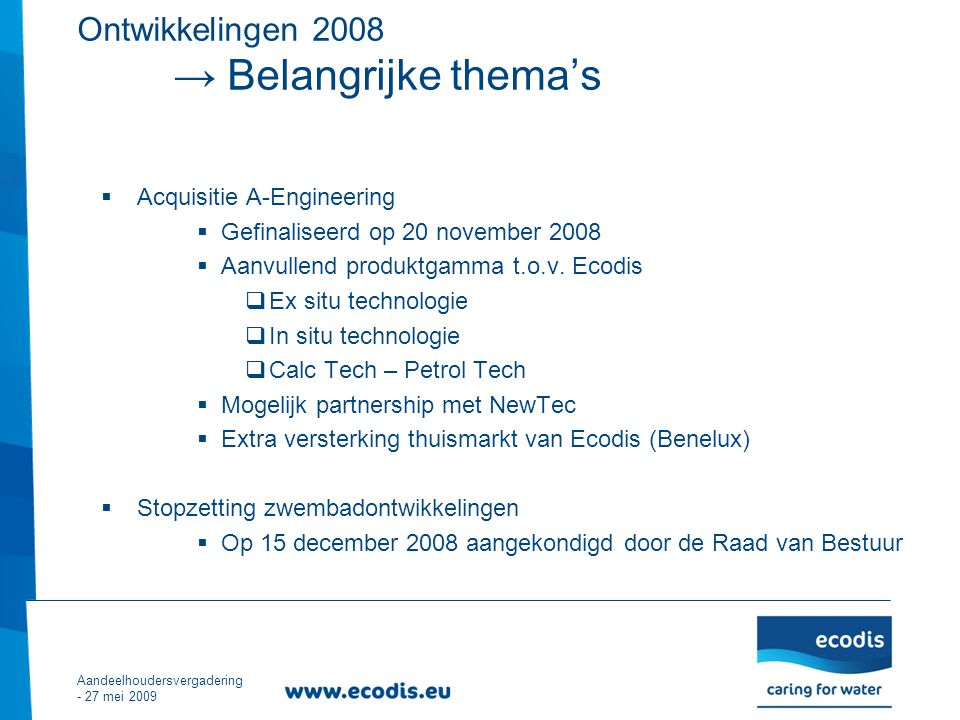 Acquisitie A-Engineering  Gefinaliseerd op 20 november 2008  Aanvullend produktgamma t.o.v.