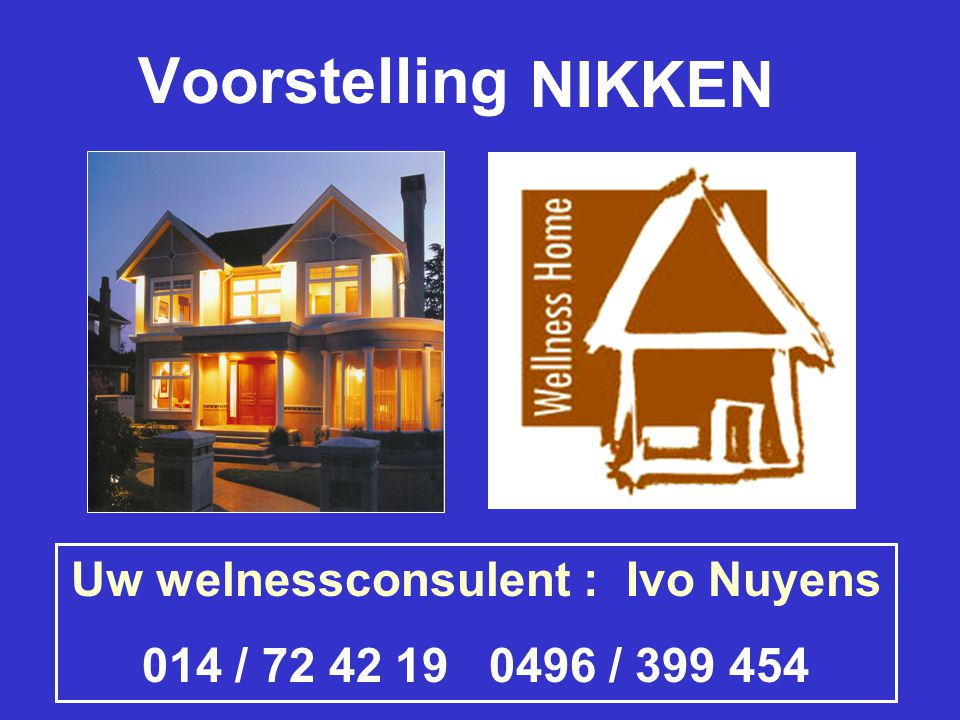 Voorstelling NIKKEN Uw welnessconsulent : Ivo Nuyens 014 / 72 42 19 0496 / 399 454