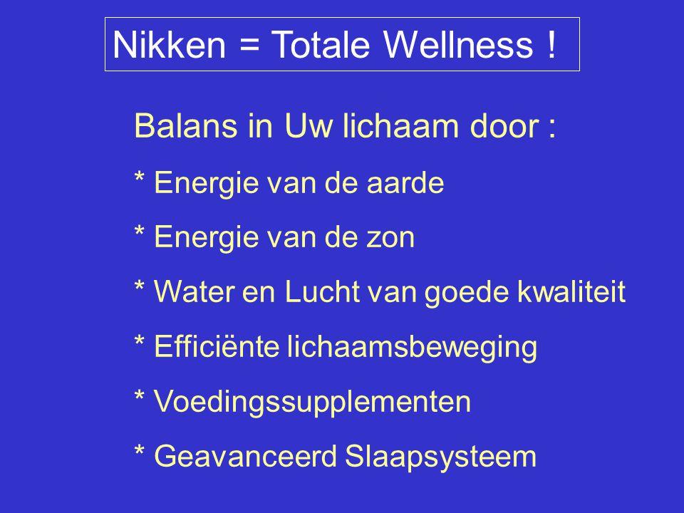Nikken = Totale Wellness ! Balans in Uw lichaam door : * Energie van de aarde * Energie van de zon * Water en Lucht van goede kwaliteit * Efficiënte l