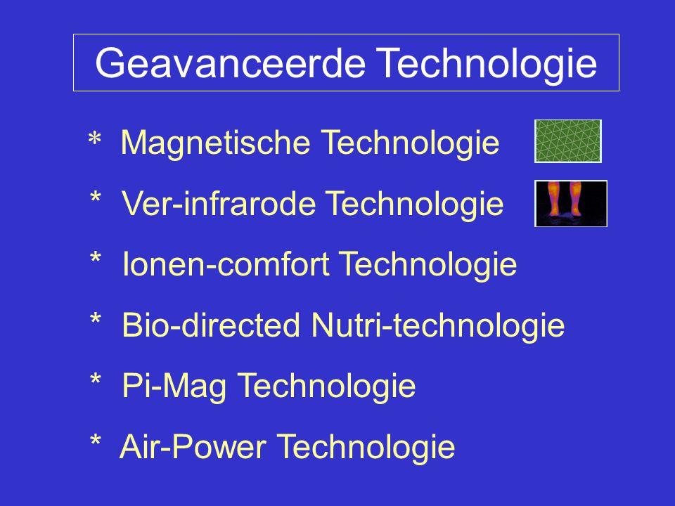 Geavanceerde Technologie * Magnetische Technologie * Ver-infrarode Technologie * Ionen-comfort Technologie * Bio-directed Nutri-technologie * Pi-Mag Technologie * Air-Power Technologie