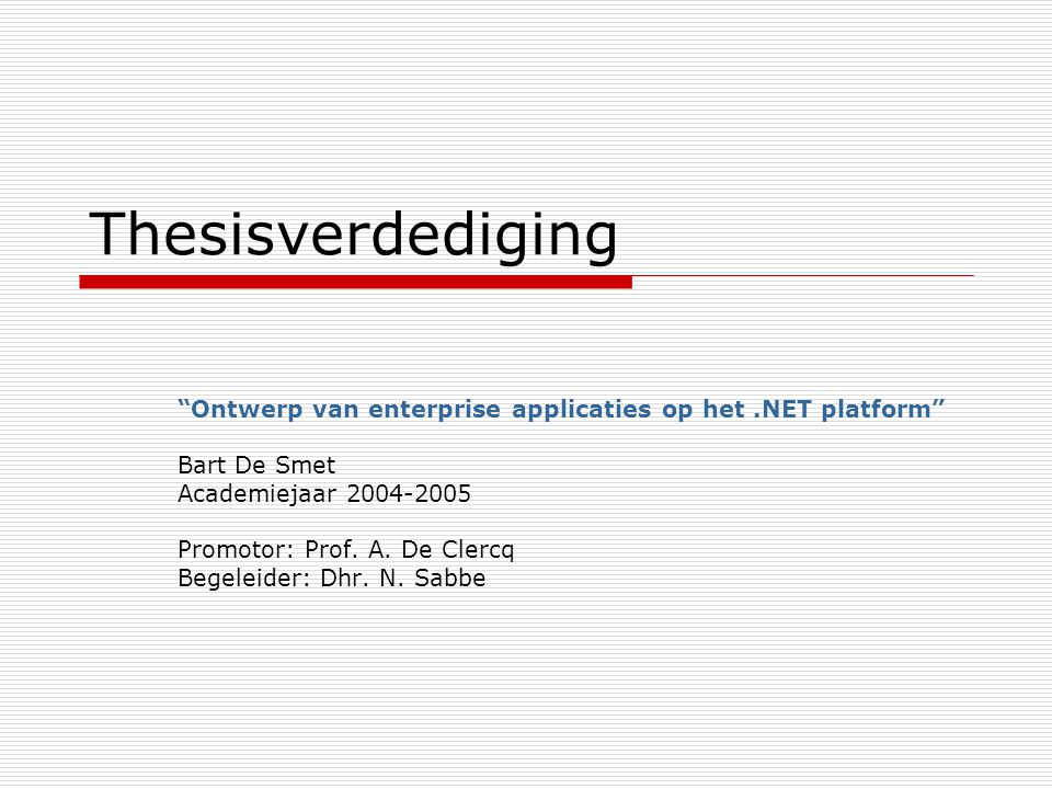 Vrijdag 10 juni 2005Bart De Smet2 Agenda  Introductie Enterprise applicaties Het.NET platform Doelstelling  Databasetoegang  Communicatie tussen lagen  Conclusie  Vragen