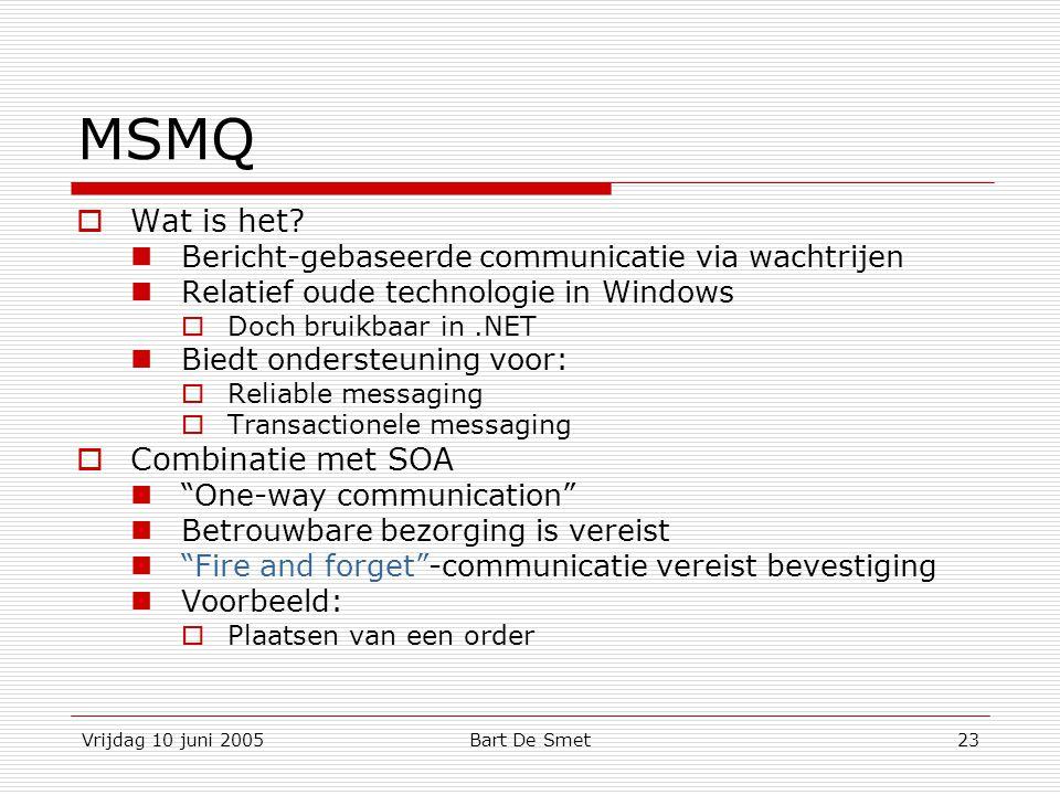 Vrijdag 10 juni 2005Bart De Smet23 MSMQ  Wat is het.