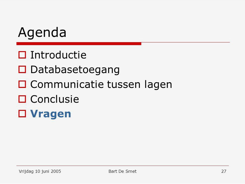 Vrijdag 10 juni 2005Bart De Smet27 Agenda  Introductie  Databasetoegang  Communicatie tussen lagen  Conclusie  Vragen