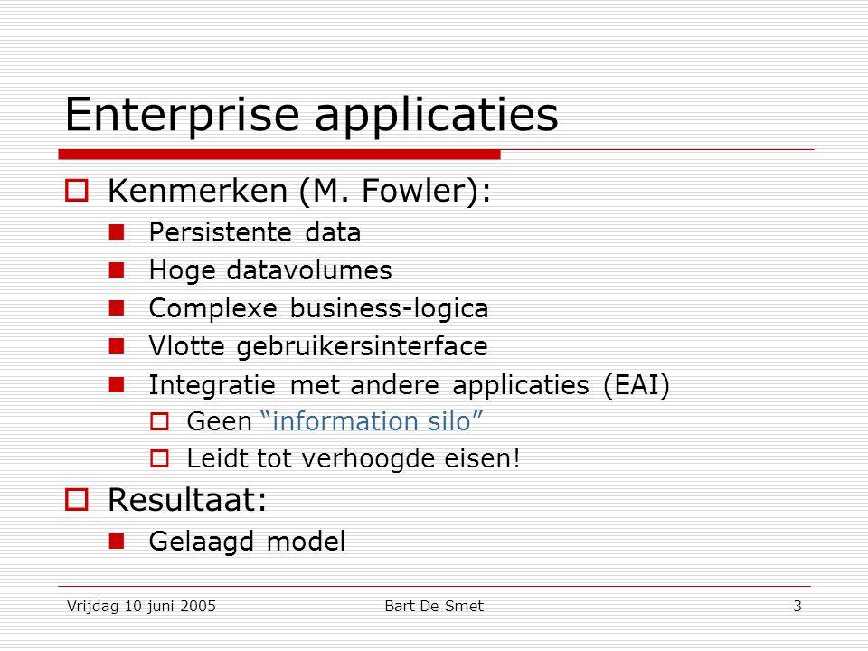 Vrijdag 10 juni 2005Bart De Smet4 Enterprise applicaties