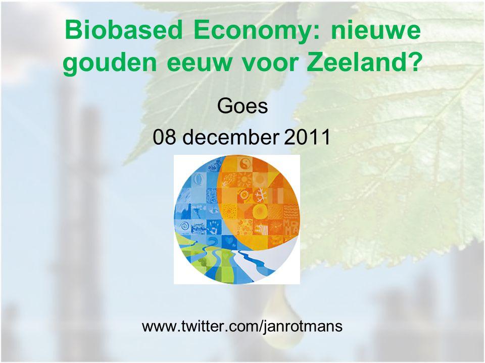 Biobased Economy: nieuwe gouden eeuw voor Zeeland Goes 08 december 2011 www.twitter.com/janrotmans