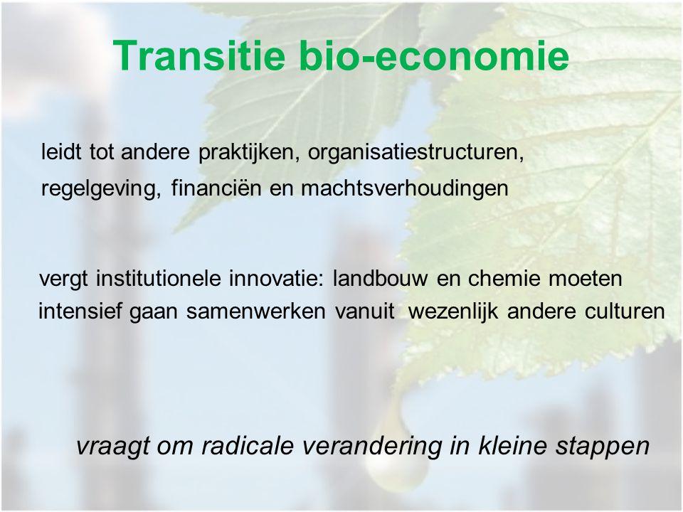 Transitie bio-economie leidt tot andere praktijken, organisatiestructuren, regelgeving, financiën en machtsverhoudingen vergt institutionele innovatie: landbouw en chemie moeten intensief gaan samenwerken vanuit wezenlijk andere culturen vraagt om radicale verandering in kleine stappen