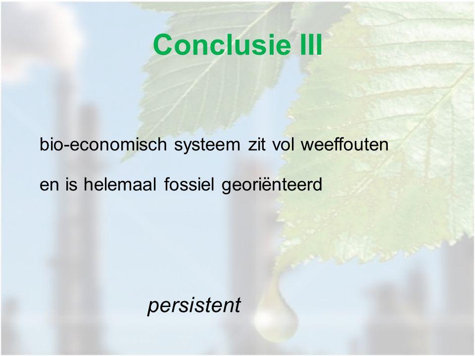 bio-economisch systeem zit vol weeffouten en is helemaal fossiel georiënteerd persistent Conclusie III