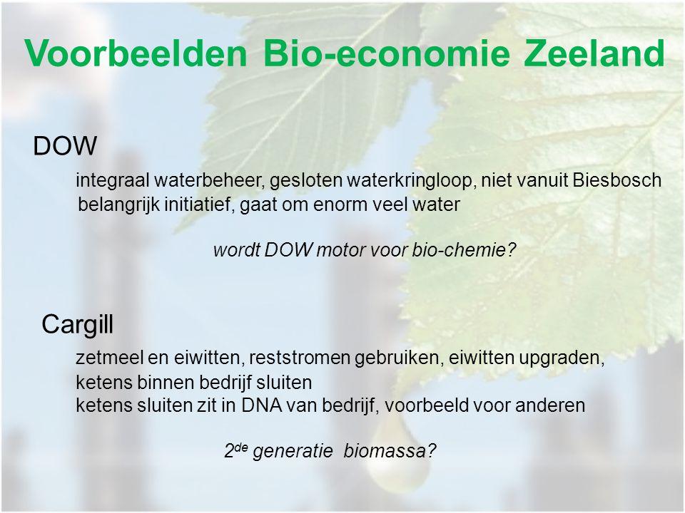 Voorbeelden Bio-economie Zeeland DOW integraal waterbeheer, gesloten waterkringloop, niet vanuit Biesbosch belangrijk initiatief, gaat om enorm veel water wordt DOW motor voor bio-chemie.