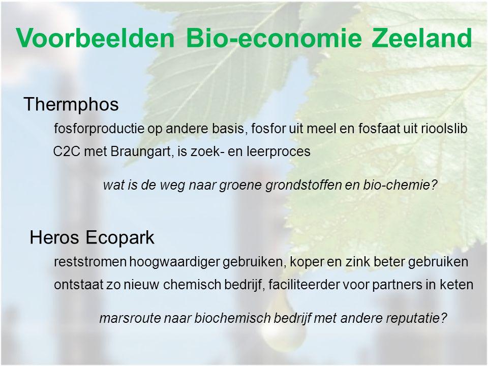 Voorbeelden Bio-economie Zeeland Thermphos fosforproductie op andere basis, fosfor uit meel en fosfaat uit rioolslib C2C met Braungart, is zoek- en le