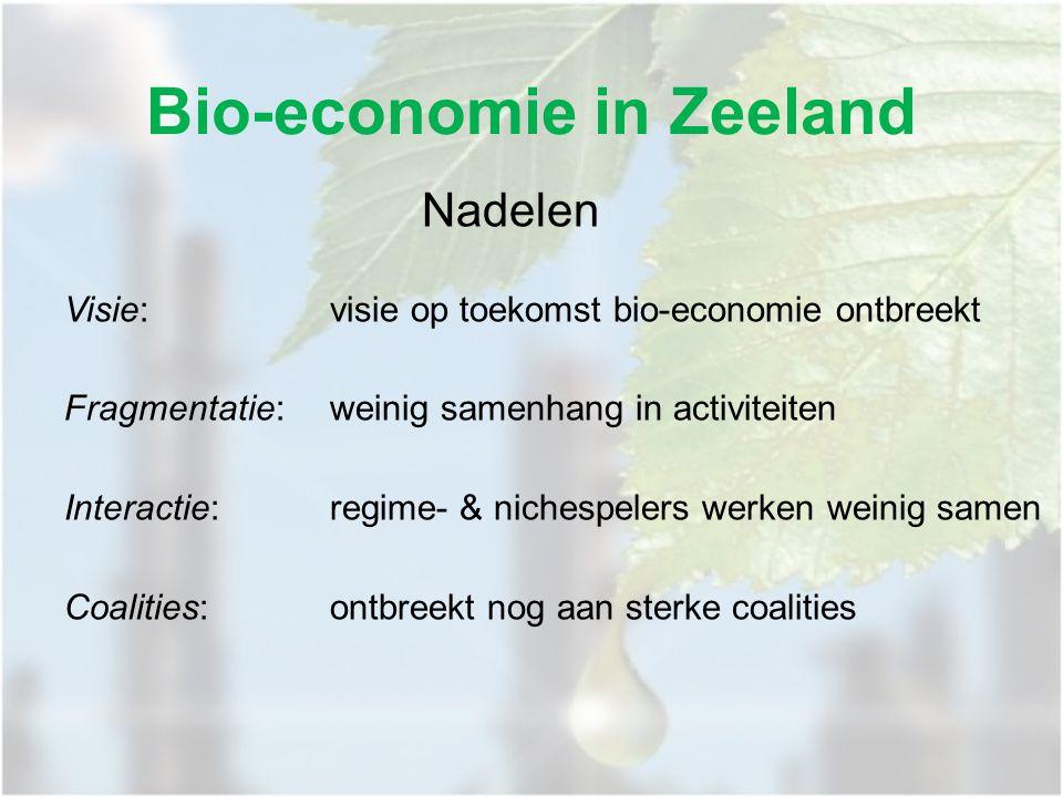 Bio-economie in Zeeland Nadelen Visie:visie op toekomst bio-economie ontbreekt Fragmentatie:weinig samenhang in activiteiten Interactie:regime- & nichespelers werken weinig samen Coalities:ontbreekt nog aan sterke coalities